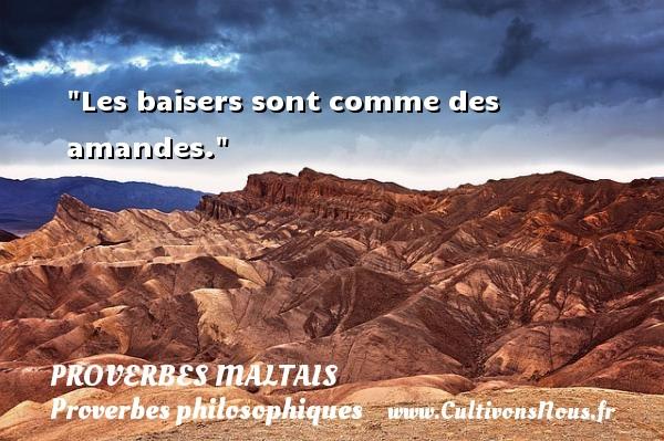 Proverbes maltais - Proverbes philosophiques - Les baisers sont comme des amandes. Un Proverbe maltais PROVERBES MALTAIS