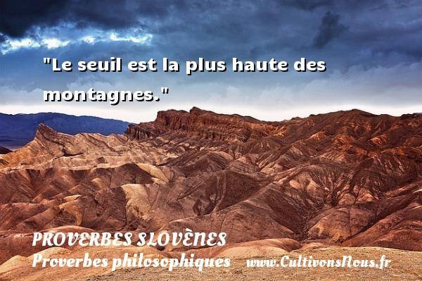 Proverbes slovènes - Proverbes philosophiques - Le seuil est la plus haute des montagnes. Un Proverbe slovène PROVERBES SLOVÈNES