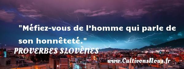 Proverbes slovènes - Proverbes philosophiques - Méfiez-vous de l'homme qui parle de son honnêteté. Un Proverbe slovène PROVERBES SLOVÈNES