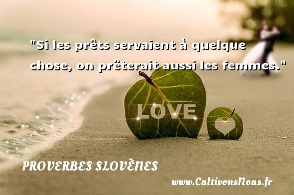 Proverbes slovènes - Si les prêts servaient à quelque chose, on prêterait aussi les femmes. Un Proverbe slovène PROVERBES SLOVÈNES