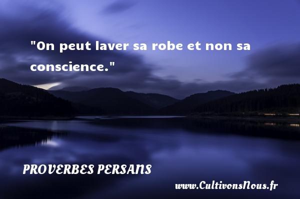 On peut laver sa robe et non sa conscience.  Un Proverbe persan PROVERBES PERSANS - Proverbe science