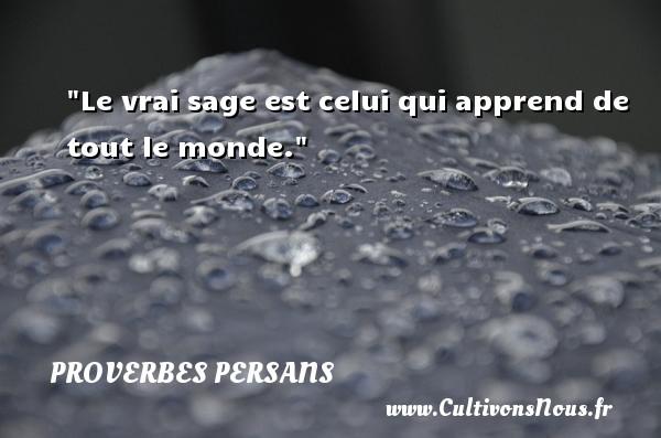 Proverbes persans - Le vrai sage est celui qui apprend de tout le monde. Un Proverbe persan PROVERBES PERSANS