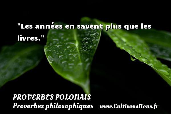 Proverbes polonais - Proverbes philosophiques - Les années en savent plus que les livres. Un Proverbe polonais PROVERBES POLONAIS