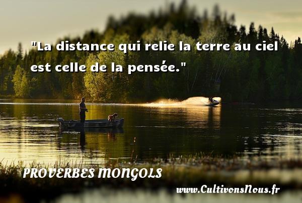 Proverbes mongols - La distance qui relie la terre au ciel est celle de la pensée. Un Proverbe mongol PROVERBES MONGOLS