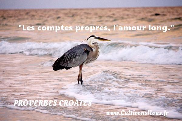 Les comptes propres, l amour long. Un Proverbe croate PROVERBES CROATES - Proverbes philosophiques