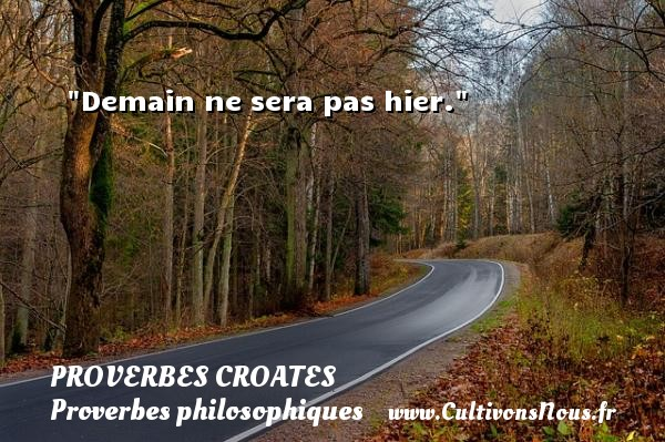 Proverbes croates - Proverbes philosophiques - Demain ne sera pas hier. Un Proverbe croate PROVERBES CROATES
