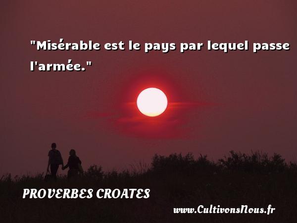 Misérable est le pays par lequel passe l armée. Un Proverbe croate PROVERBES CROATES - Proverbes philosophiques