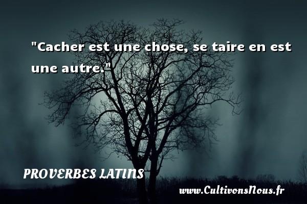 Proverbes latins - Cacher est une chose, se taire en est une autre. Un Proverbe latin PROVERBES LATINS