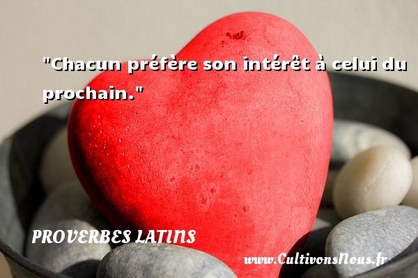 Chacun préfère son intérêt à celui du prochain. Un Proverbe latin PROVERBES LATINS