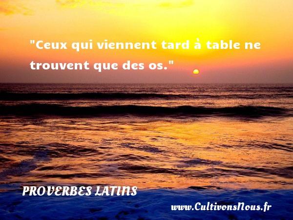 Ceux qui viennent tard à table ne trouvent que des os. Un Proverbe latin PROVERBES LATINS
