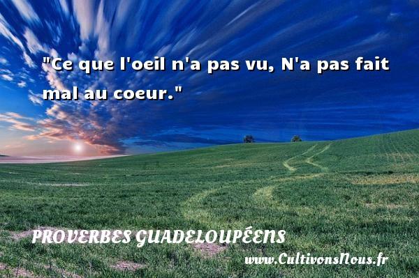 Proverbes guadeloupéens - Ce que l oeil n a pas vu, N a pas fait mal au coeur. Un Proverbe guadeloupéen PROVERBES GUADELOUPÉENS