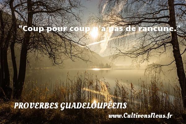 Proverbes guadeloupéens - Coup pour coup n a pas de rancune. Un Proverbe guadeloupéen PROVERBES GUADELOUPÉENS