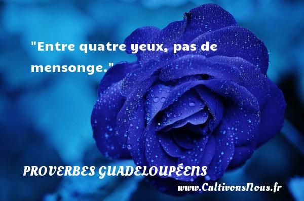 Entre quatre yeux, pas de mensonge. Un Proverbe guadeloupéen PROVERBES GUADELOUPÉENS - Proverbes guadeloupéens - Proverbe mensonge