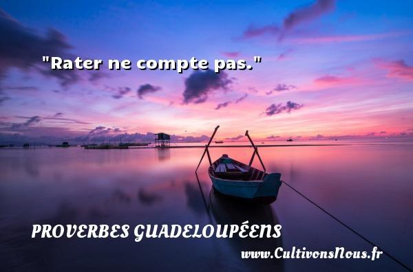 Proverbes guadeloupéens - Rater ne compte pas. Un Proverbe guadeloupéen PROVERBES GUADELOUPÉENS